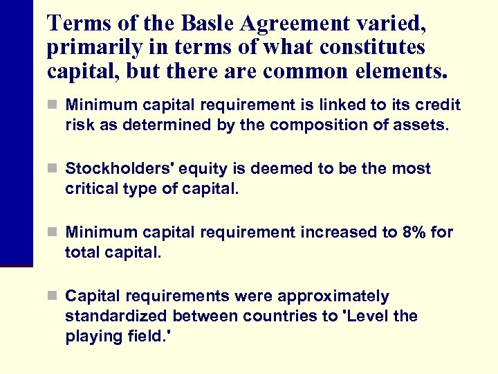 Terms of the Basle Agreement varied, primarily in terms of what constitutes capital, but