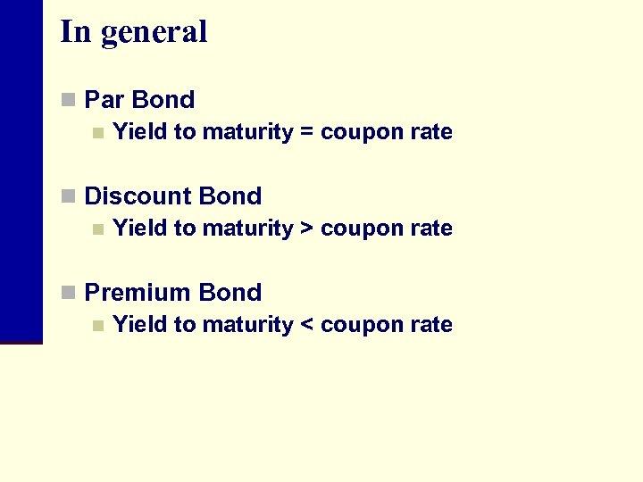 In general n Par Bond n Yield to maturity = coupon rate n Discount