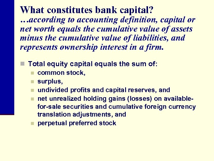 What constitutes bank capital? …according to accounting definition, capital or net worth equals the