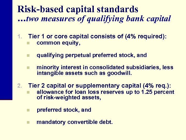 Risk-based capital standards …two measures of qualifying bank capital 1. Tier 1 or core