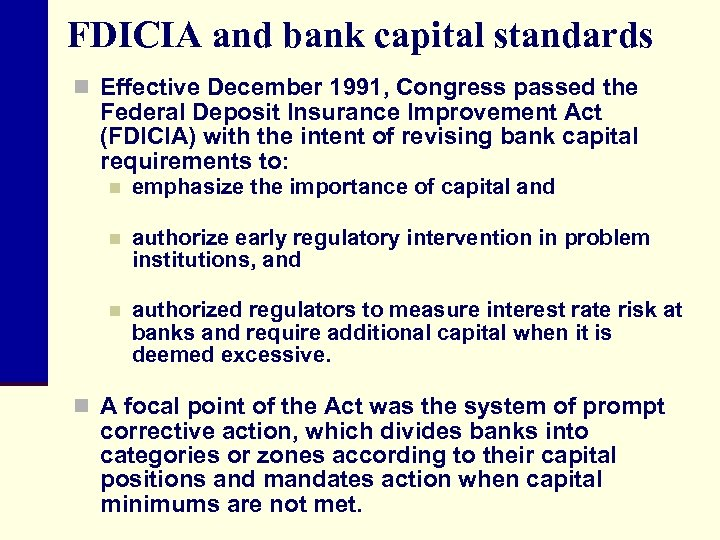 FDICIA and bank capital standards n Effective December 1991, Congress passed the Federal Deposit