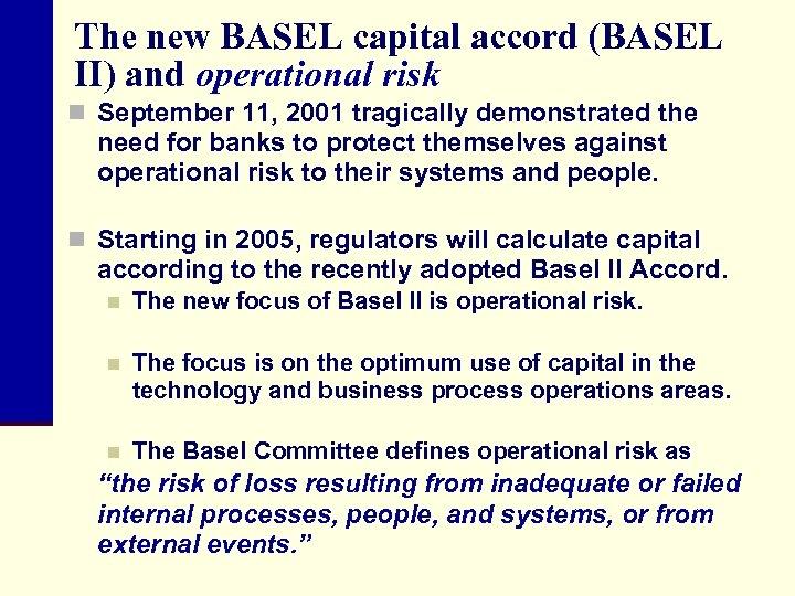 The new BASEL capital accord (BASEL II) and operational risk n September 11, 2001