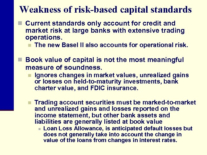 Weakness of risk-based capital standards n Current standards only account for credit and market