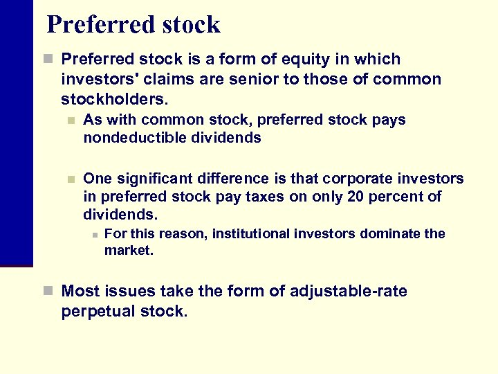 Preferred stock n Preferred stock is a form of equity in which investors' claims