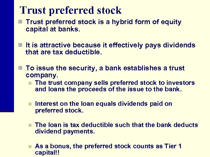 Trust preferred stock n Trust preferred stock is a hybrid form of equity capital