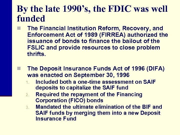 By the late 1990's, the FDIC was well funded n The Financial Institution Reform,