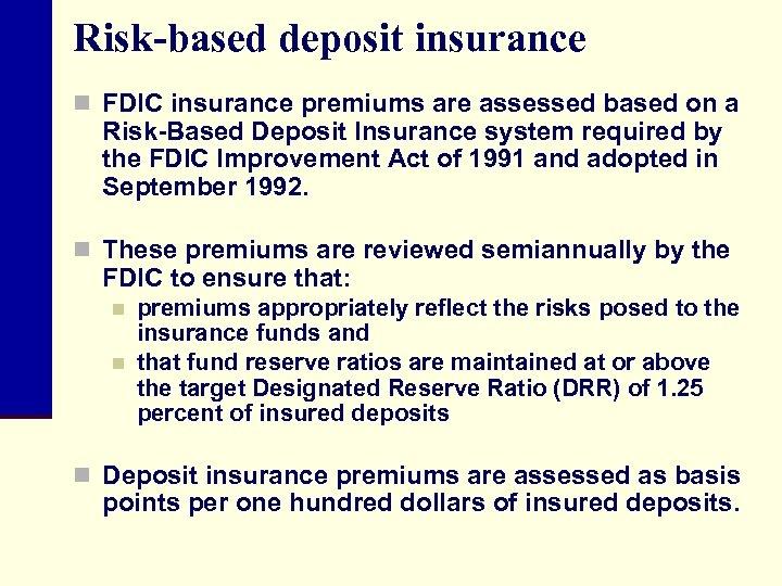 Risk-based deposit insurance n FDIC insurance premiums are assessed based on a Risk-Based Deposit