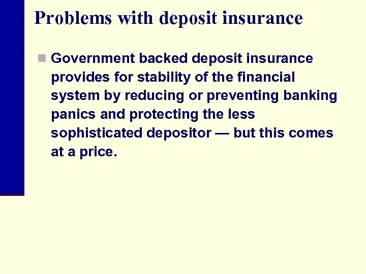 Problems with deposit insurance n Government backed deposit insurance provides for stability of the