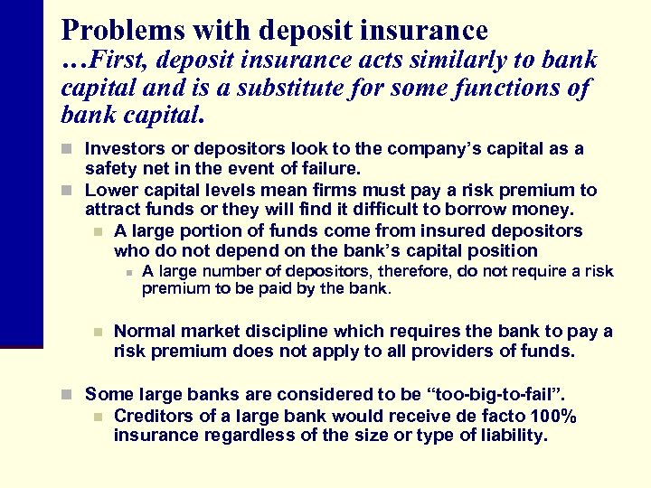 Problems with deposit insurance …First, deposit insurance acts similarly to bank capital and is