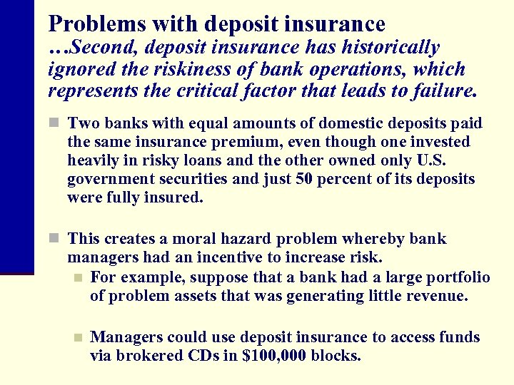 Problems with deposit insurance …Second, deposit insurance has historically ignored the riskiness of bank