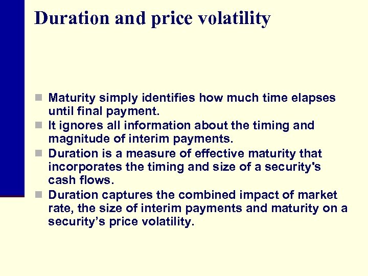 Duration and price volatility n Maturity simply identifies how much time elapses until final
