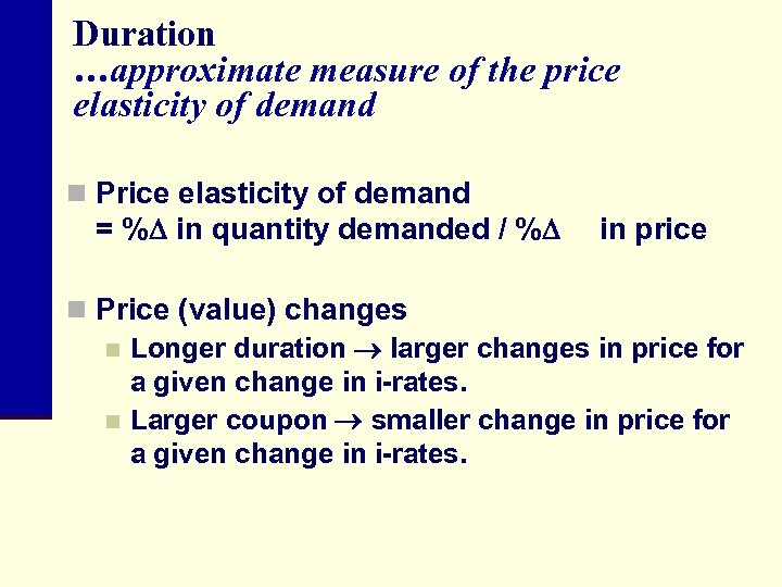 Duration …approximate measure of the price elasticity of demand n Price elasticity of demand
