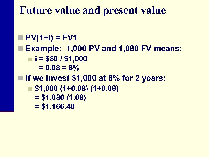 Future value and present value n PV(1+i) = FV 1 n Example: 1, 000