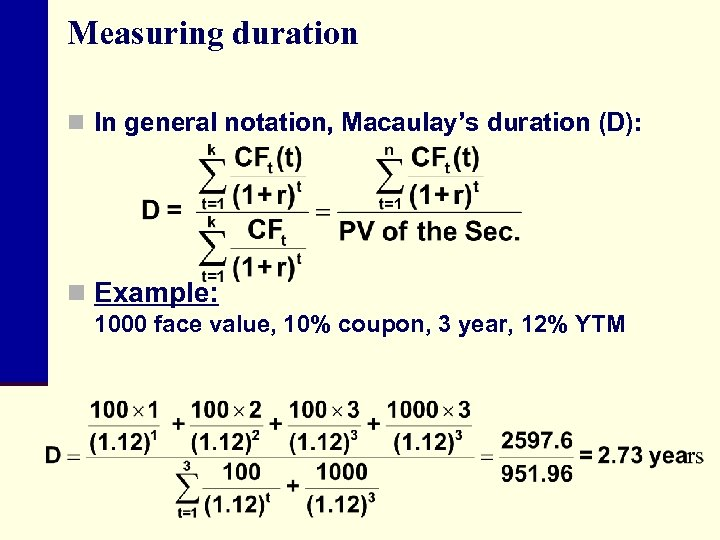 Measuring duration n In general notation, Macaulay's duration (D): n Example: 1000 face value,