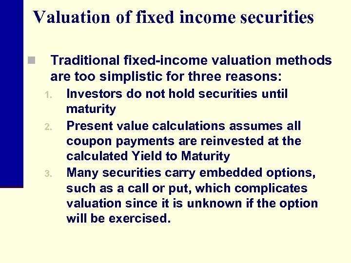 Valuation of fixed income securities n Traditional fixed-income valuation methods are too simplistic for