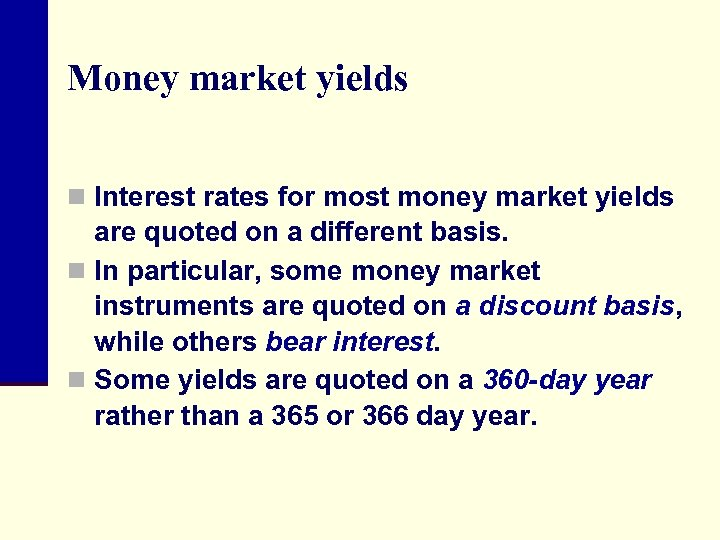 Money market yields n Interest rates for most money market yields are quoted on