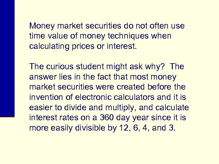 Money market securities do not often use time value of money techniques when calculating