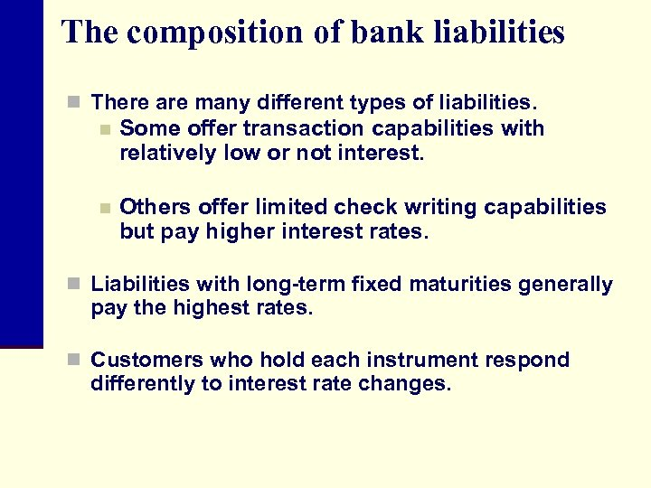 The composition of bank liabilities n There are many different types of liabilities. n