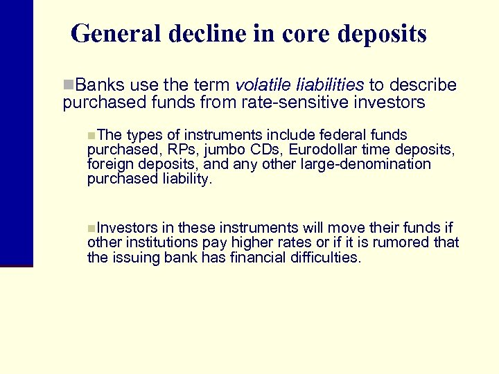 General decline in core deposits n. Banks use the term volatile liabilities to describe