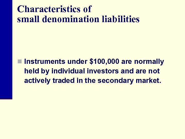 Characteristics of small denomination liabilities n Instruments under $100, 000 are normally held by