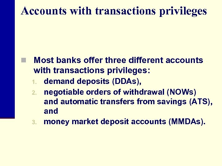 Accounts with transactions privileges n Most banks offer three different accounts with transactions privileges: