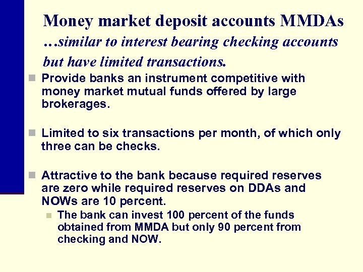 Money market deposit accounts MMDAs …similar to interest bearing checking accounts but have limited