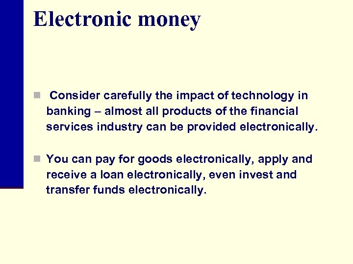 Electronic money n Consider carefully the impact of technology in banking – almost all