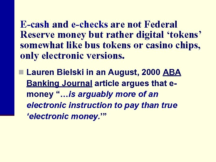 E-cash and e-checks are not Federal Reserve money but rather digital 'tokens' somewhat like