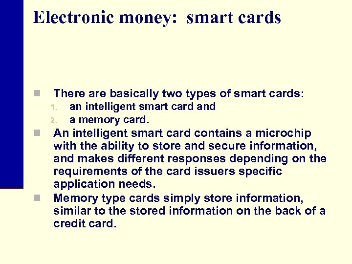 Electronic money: smart cards n There are basically two types of smart cards: 1.