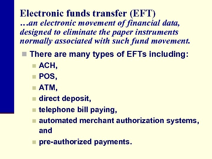 Electronic funds transfer (EFT) …an electronic movement of financial data, designed to eliminate the