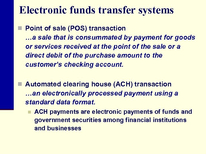 Electronic funds transfer systems n Point of sale (POS) transaction …a sale that is
