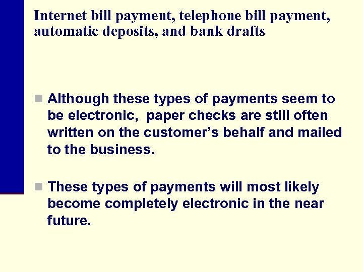 Internet bill payment, telephone bill payment, automatic deposits, and bank drafts n Although these