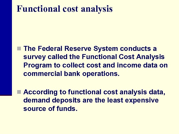 Functional cost analysis n The Federal Reserve System conducts a survey called the Functional