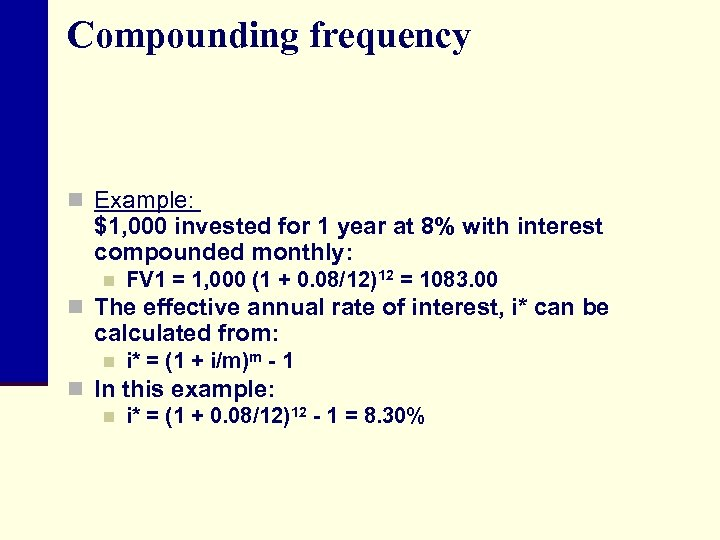 Compounding frequency n Example: $1, 000 invested for 1 year at 8% with interest