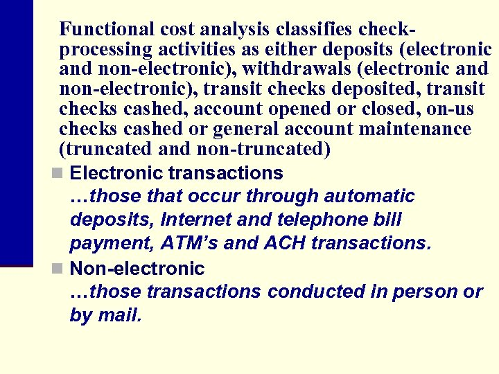 Functional cost analysis classifies checkprocessing activities as either deposits (electronic and non-electronic), withdrawals (electronic