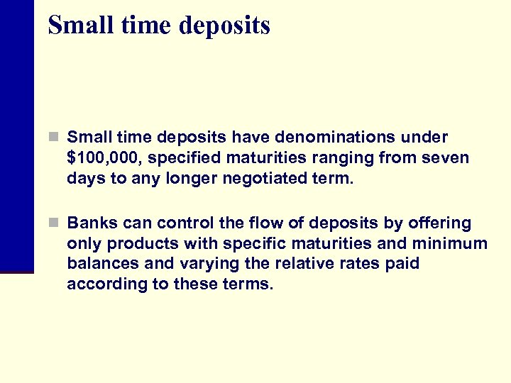 Small time deposits n Small time deposits have denominations under $100, 000, specified maturities