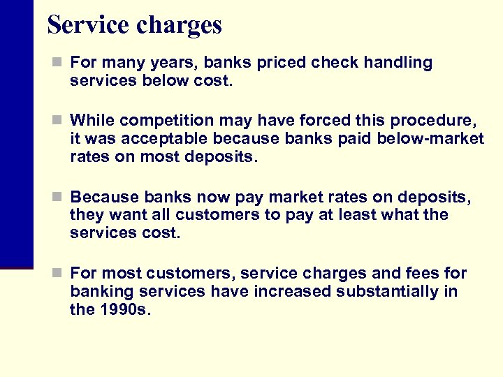 Service charges n For many years, banks priced check handling services below cost. n