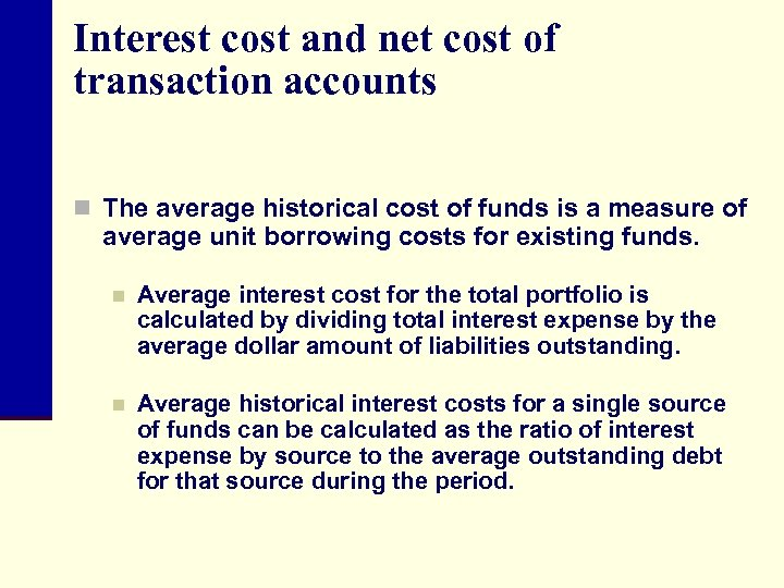 Interest cost and net cost of transaction accounts n The average historical cost of