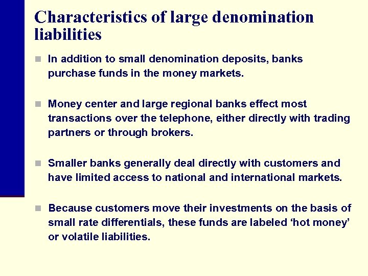 Characteristics of large denomination liabilities n In addition to small denomination deposits, banks purchase