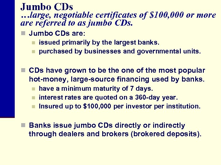 Jumbo CDs …large, negotiable certificates of $100, 000 or more are referred to as
