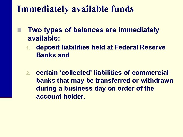 Immediately available funds n Two types of balances are immediately available: 1. deposit liabilities