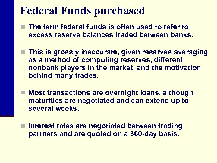 Federal Funds purchased n The term federal funds is often used to refer to