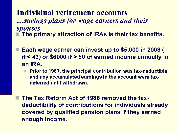 Individual retirement accounts …savings plans for wage earners and their spouses n The primary