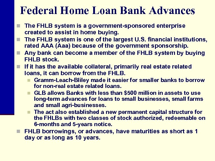Federal Home Loan Bank Advances n The FHLB system is a government-sponsored enterprise created