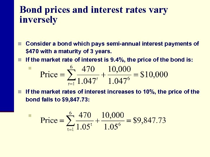Bond prices and interest rates vary inversely n Consider a bond which pays semi-annual