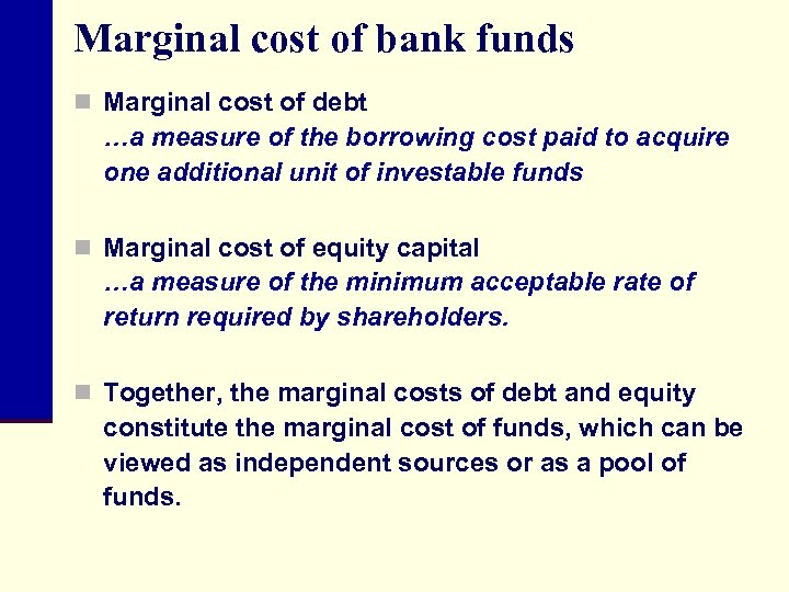 Marginal cost of bank funds n Marginal cost of debt …a measure of the