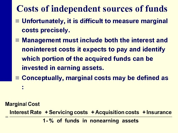 Costs of independent sources of funds n Unfortunately, it is difficult to measure marginal