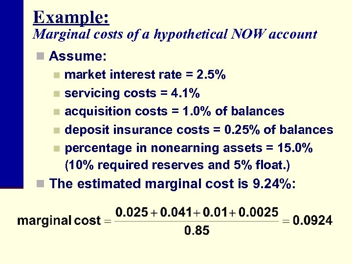 Example: Marginal costs of a hypothetical NOW account n Assume: n market interest rate