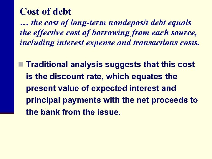 Cost of debt … the cost of long-term nondeposit debt equals the effective cost