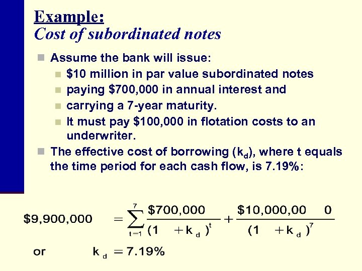 Example: Cost of subordinated notes n Assume the bank will issue: $10 million in